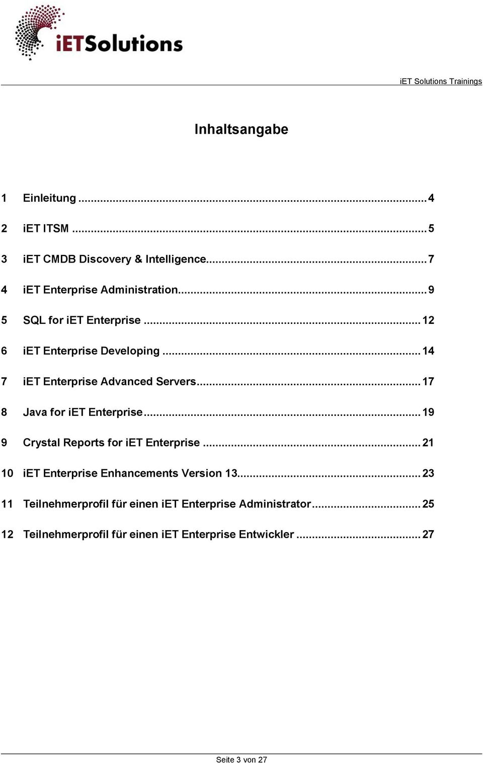 .. 17 8 Java for iet Enterprise... 19 9 Crystal Reports for iet Enterprise... 21 10 iet Enterprise Enhancements Version 13.