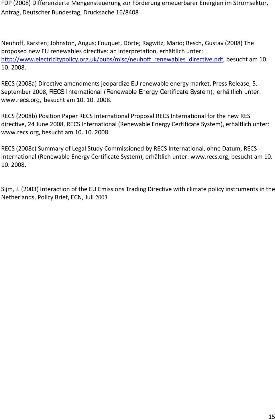 pdf, besucht am 10. 10. 2008. RECS (2008a) Directive amendments jeopardize EU renewable energy market, Press Release, 5.