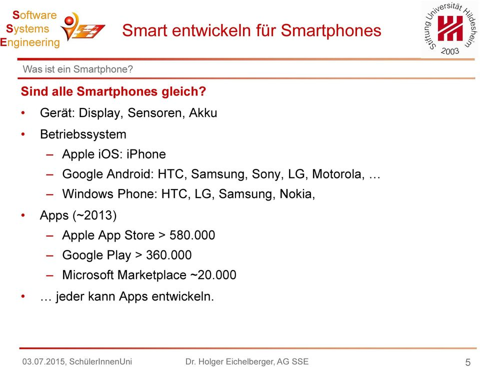 Sony, LG, Motorola, Windows Phone: HTC, LG, Samsung, Nokia, Apps (~2013) Apple App Store > 580.