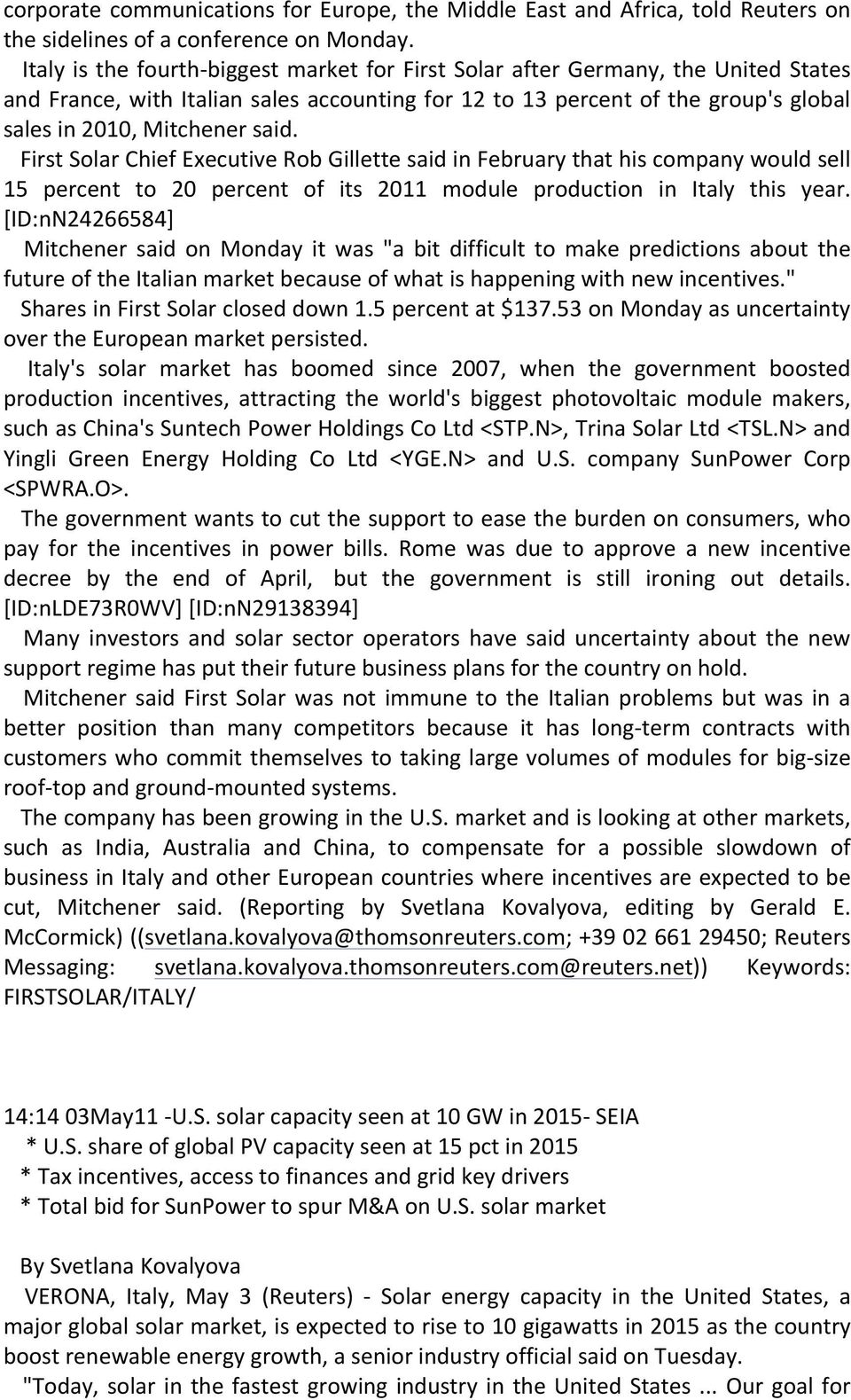 First Solar Chief Executive Rob Gillette said in February that his company would sell 15 percent to 20 percent of its 2011 module production in Italy this year.