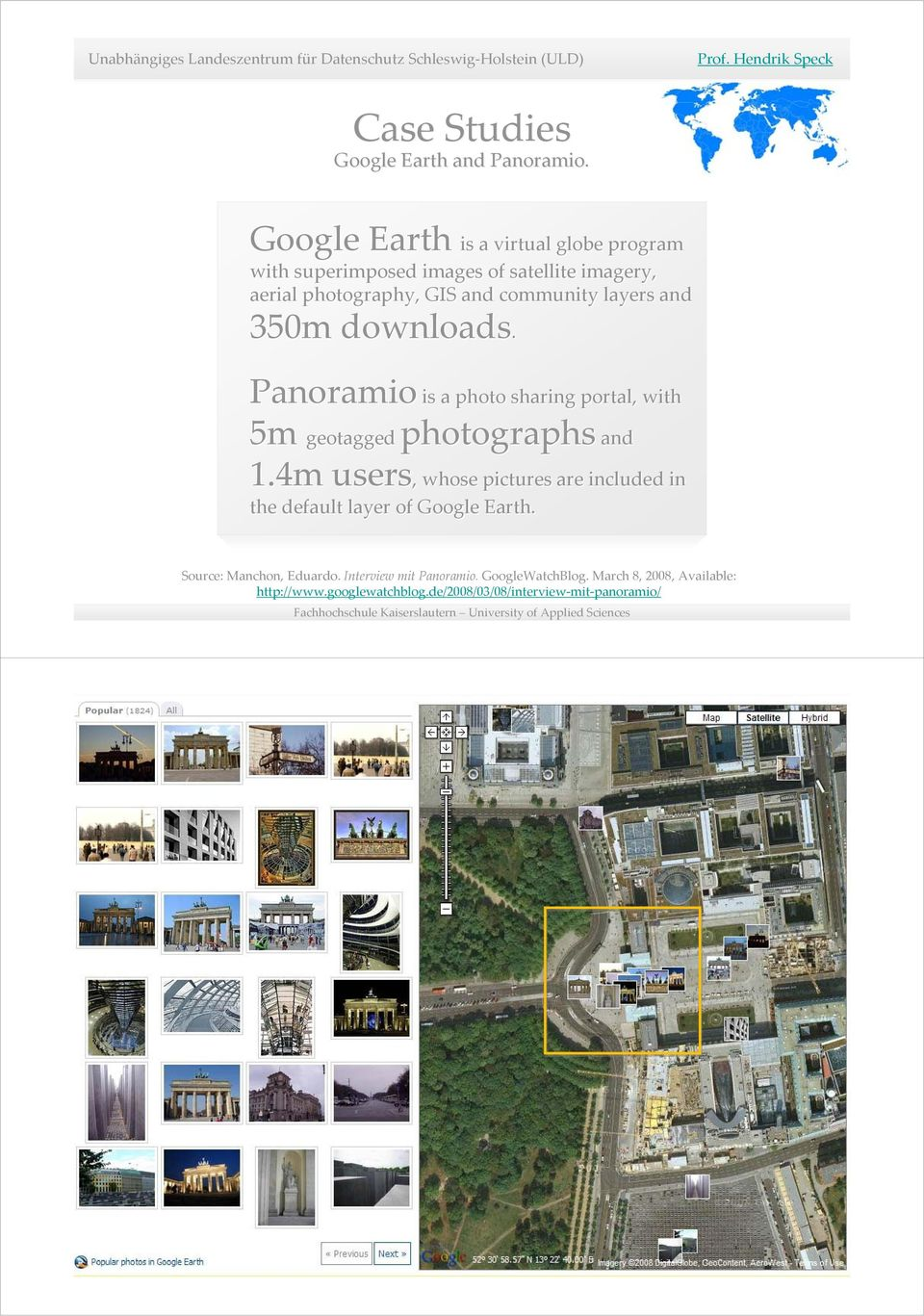 layers and 350m downloads. Panoramio is a photo sharing portal, with 5m geotagged photographs and 1.