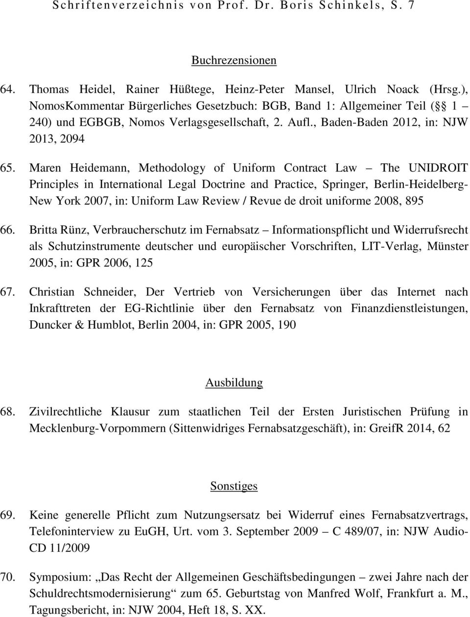 Maren Heidemann, Methodology of Uniform Contract Law The UNIDROIT Principles in International Legal Doctrine and Practice, Springer, Berlin-Heidelberg- New York 2007, in: Uniform Law Review / Revue