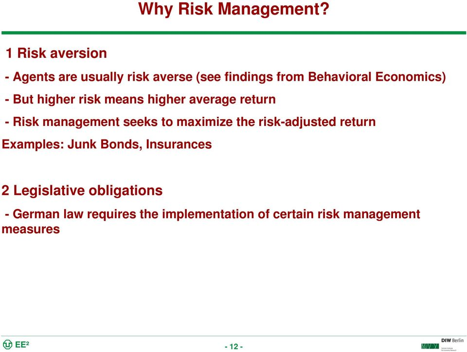 - But higher risk means higher average return - Risk management seeks to maximize the