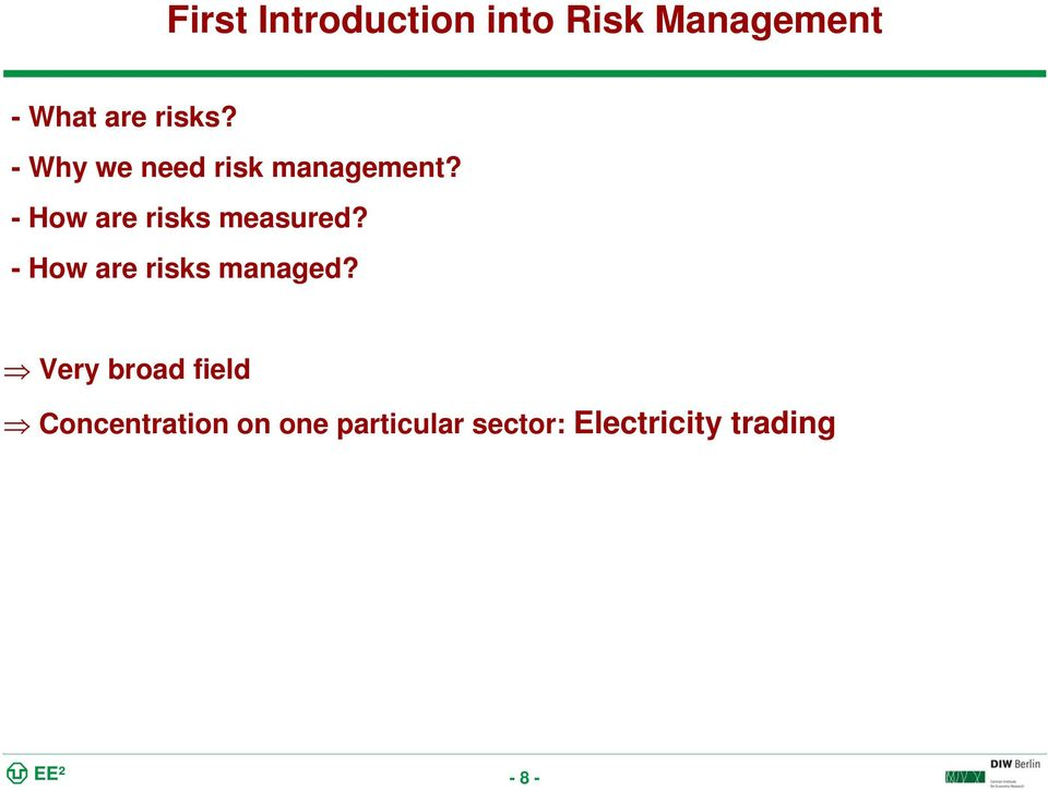 - How are risks measured? - How are risks managed?
