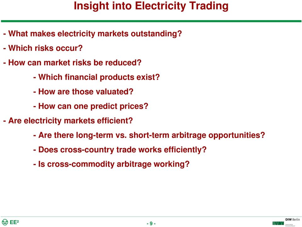 - How can one predict prices? - Are electricity markets efficient? - Are there long-term vs.