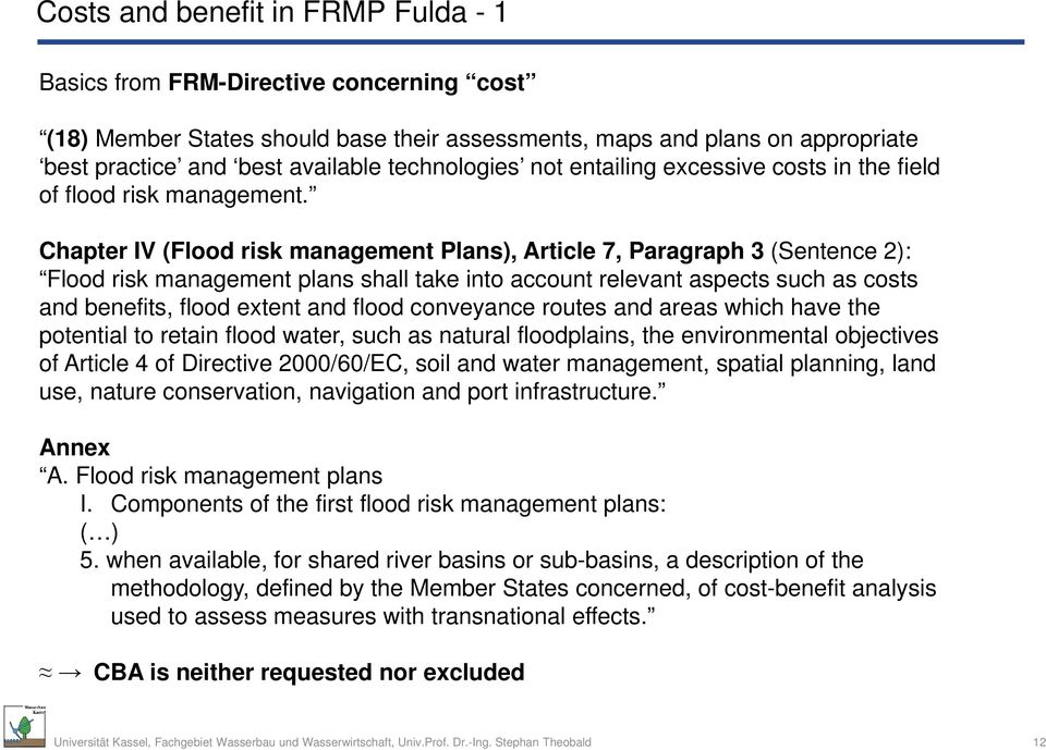 Chapter IV (Flood risk management Plans), Article 7, Paragraph 3 (Sentence 2): Flood risk management plans shall take into account relevant aspects such as costs and benefits, flood extent and flood