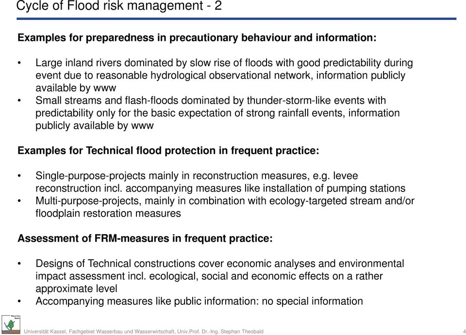 expectation of strong rainfall events, information publicly available by www Examples for Technical flood protection in frequent practice: Single-purpose-projects mainly in reconstruction measures, e.