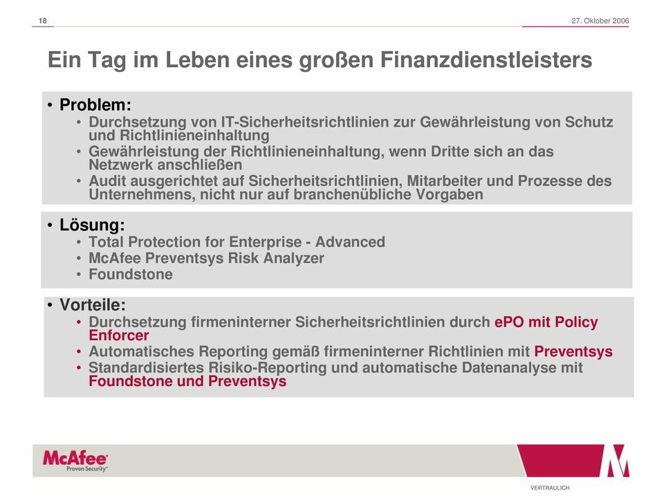 branchenübliche Vorgaben Lösung: Total Protection for Enterprise - Advanced McAfee Preventsys Risk Analyzer Foundstone Vorteile: Durchsetzung firmeninterner Sicherheitsrichtlinien