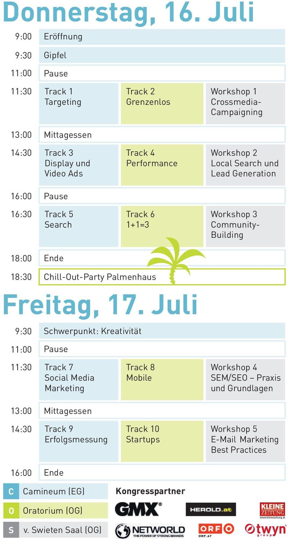 Track 4 Performance Workshop 2 Local earch und Lead Generation 16:00 Pause 16:30 Track 5 earch Track 6 1+1=3 Workshop 3 Community- Building 18:00 Ende 18:30 Chill-ut-Party