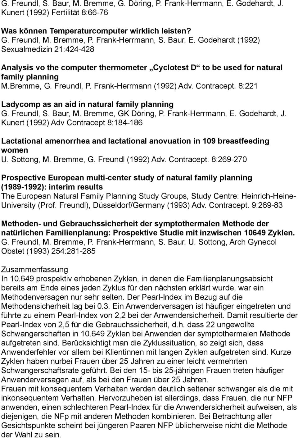 Frank-Herrmann (1992) Adv. Contracept. 8:221 Ladycomp as an aid in natural family planning G. Freundl, S. Baur, M. Bremme, GK Döring, P. Frank-Herrmann, E. Godehardt, J.