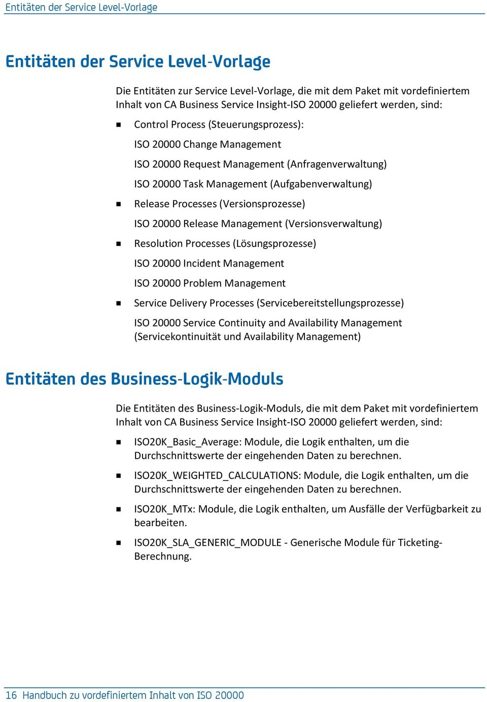Processes (Versionsprozesse) ISO 20000 Release Management (Versionsverwaltung) Resolution Processes (Lösungsprozesse) ISO 20000 Incident Management ISO 20000 Problem Management Service Delivery