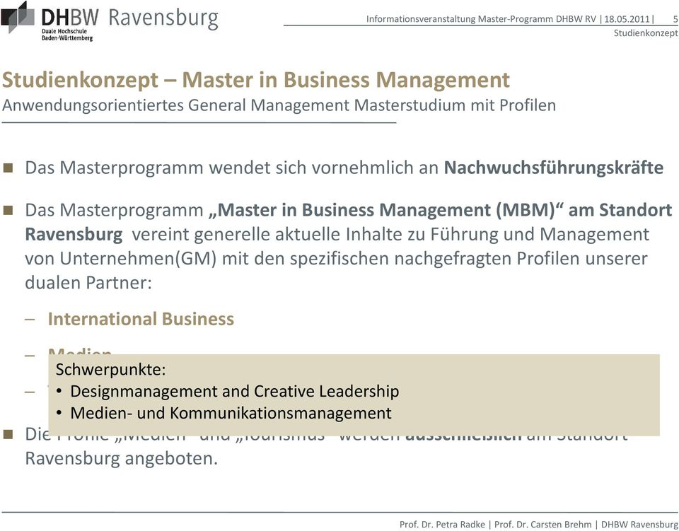 Management von Unternehmen(GM) mit den spezifischen nachgefragten Profilen unserer dualen Partner: International Business Medien Schwerpunkte: Tourismus-, Designmanagement