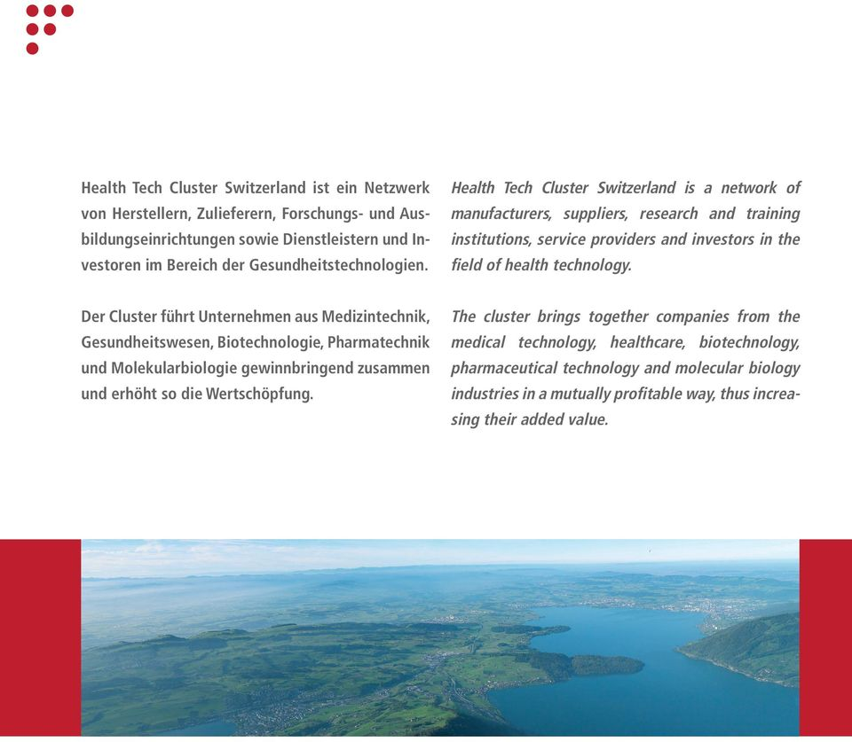 Health Tech Cluster Switzerland is a network of manu facturers, suppliers, research and training institutions, service providers and investors in the field of health technology.