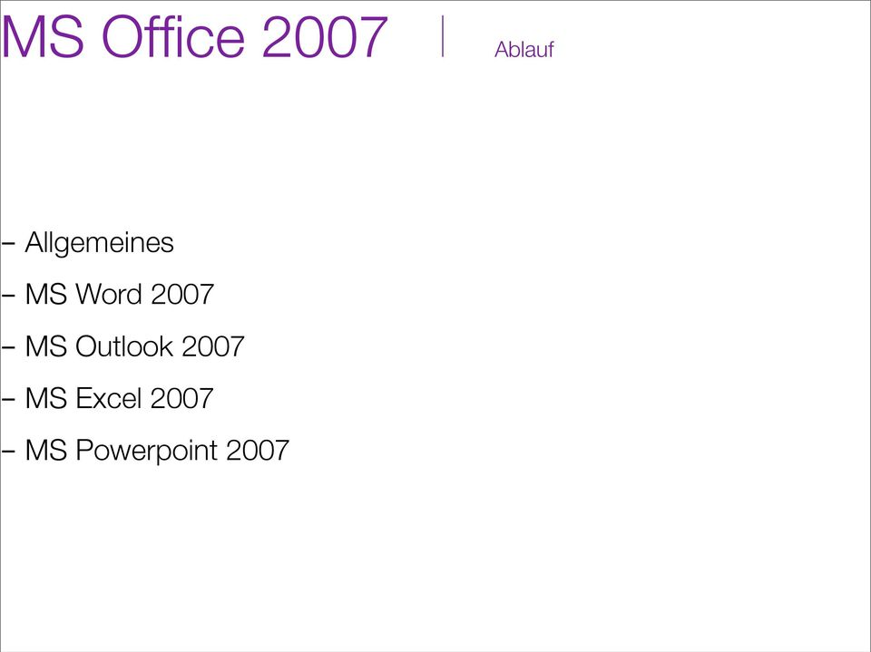 - MS Outlook 2007 - MS