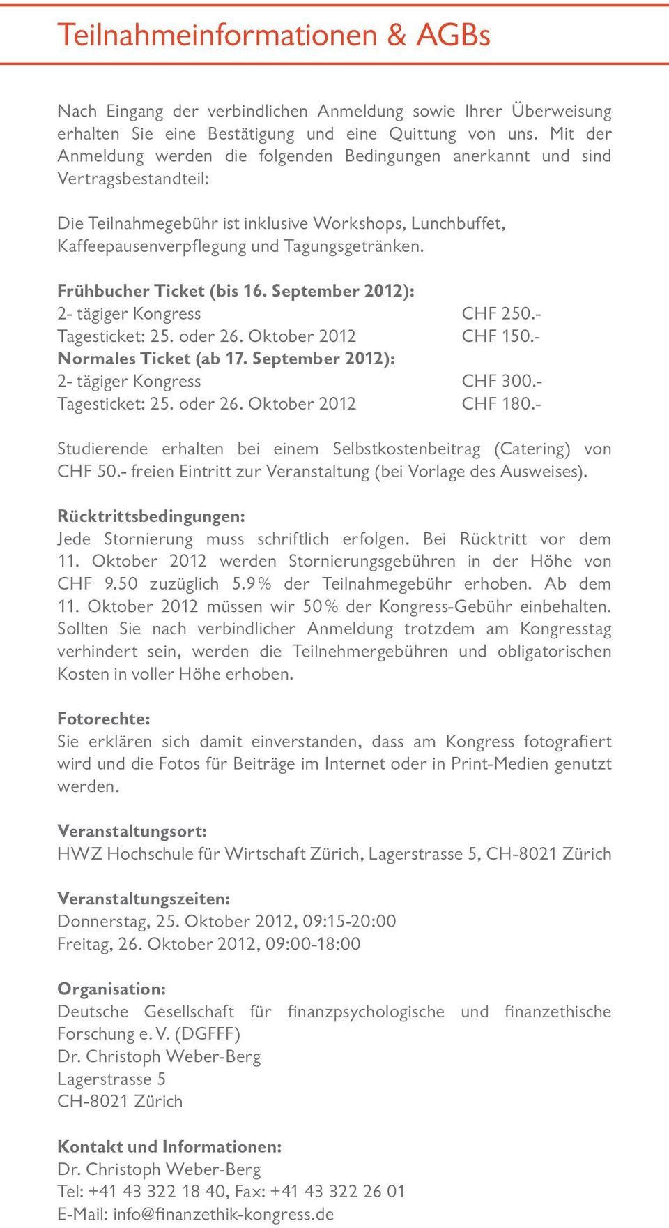 Frühbucher Ticket (bis 16. September 2012): 2- tägiger Kongress CHF 250.- Tagesticket: 25. oder 26. Oktober 2012 CHF 150.- Normales Ticket (ab 17. September 2012): 2- tägiger Kongress CHF 300.
