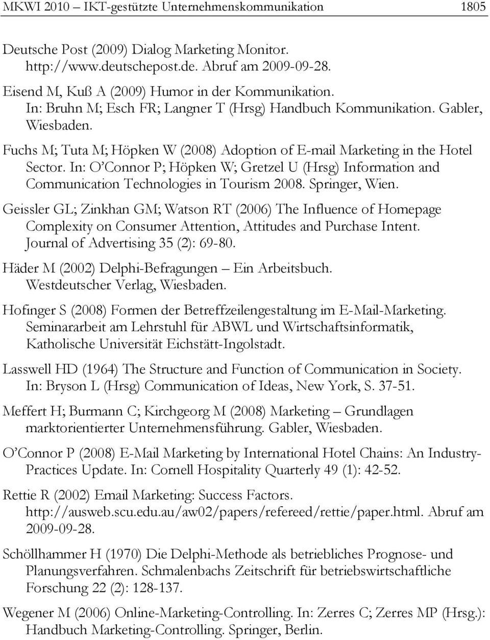 Fuchs M; Tuta M; Höpken W (2008) Adoption of E-mail Marketing in the Hotel Sector. In: O Connor P; Höpken W; Gretzel U (Hrsg) Information and Communication Technologies in Tourism 2008.