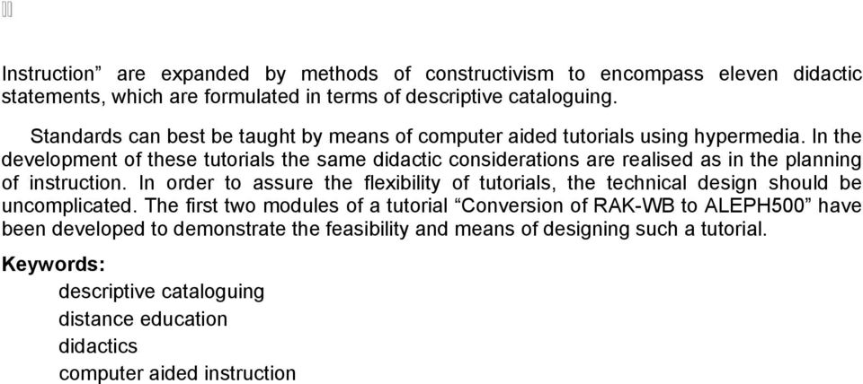 In the development of these tutorials the same didactic considerations are realised as in the planning of instruction.