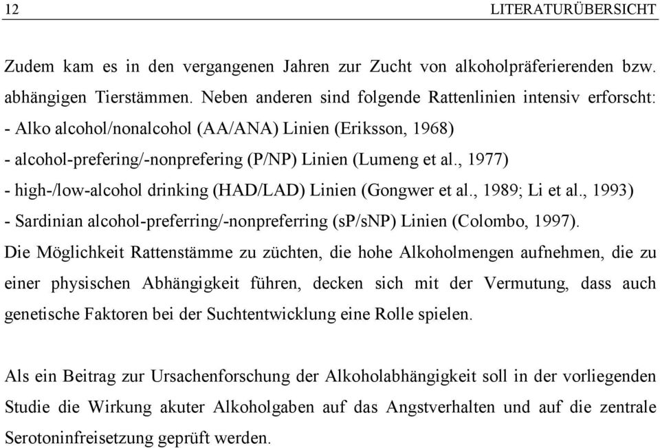 , 1977) - high-/low-alcohol drinking (HAD/LAD) Linien (Gongwer et al., 1989; Li et al., 1993) - Sardinian alcohol-preferring/-nonpreferring (sp/snp) Linien (Colombo, 1997).