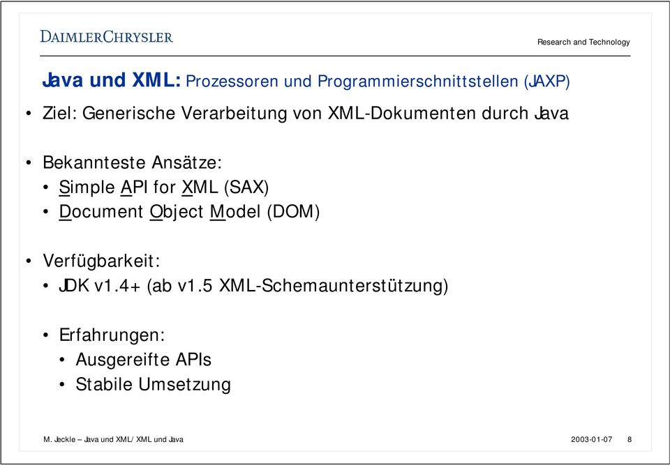 (SAX) Document Object Model (DOM) Verfügbarkeit: JDK v1.4+ (ab v1.