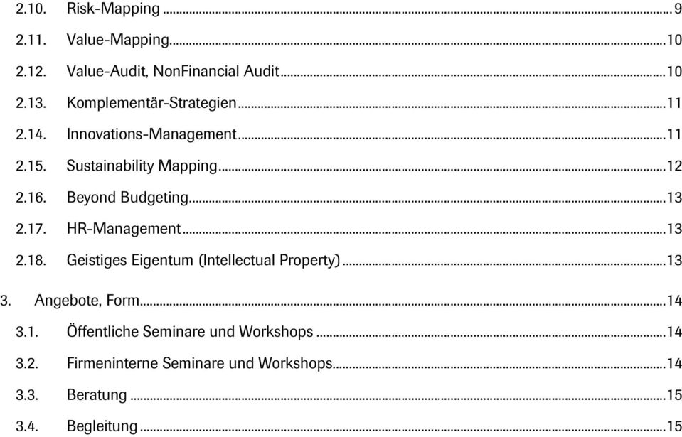 Beyond Budgeting...13 2.17. HR-Management...13 2.18. Geistiges Eigentum (Intellectual Property)...13 3.