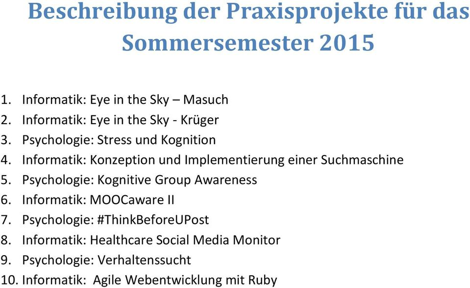 Informatik: Konzeption und Implementierung einer Suchmaschine 5. Psychologie: Kognitive Group Awareness 6.