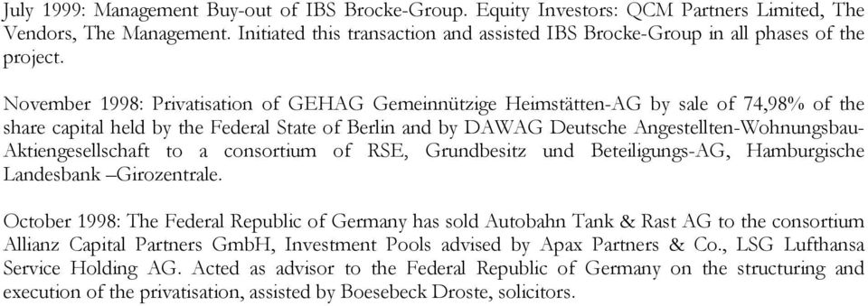 November 1998: Privatisation of GEHAG Gemeinnützige Heimstätten-AG by sale of 74,98% of the share capital held by the Federal State of Berlin and by DAWAG Deutsche Angestellten-Wohnungsbau-