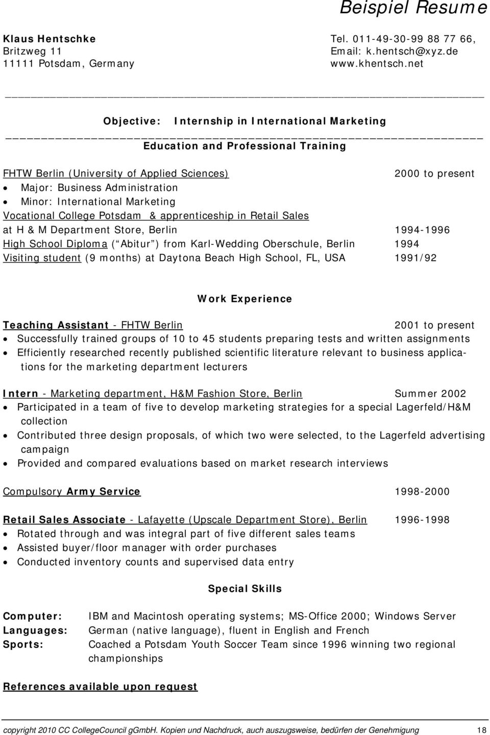 International Marketing Vocational College Potsdam & apprenticeship in Retail Sales at H & M Department Store, Berlin 1994-1996 High School Diploma ( Abitur ) from Karl-Wedding Oberschule, Berlin