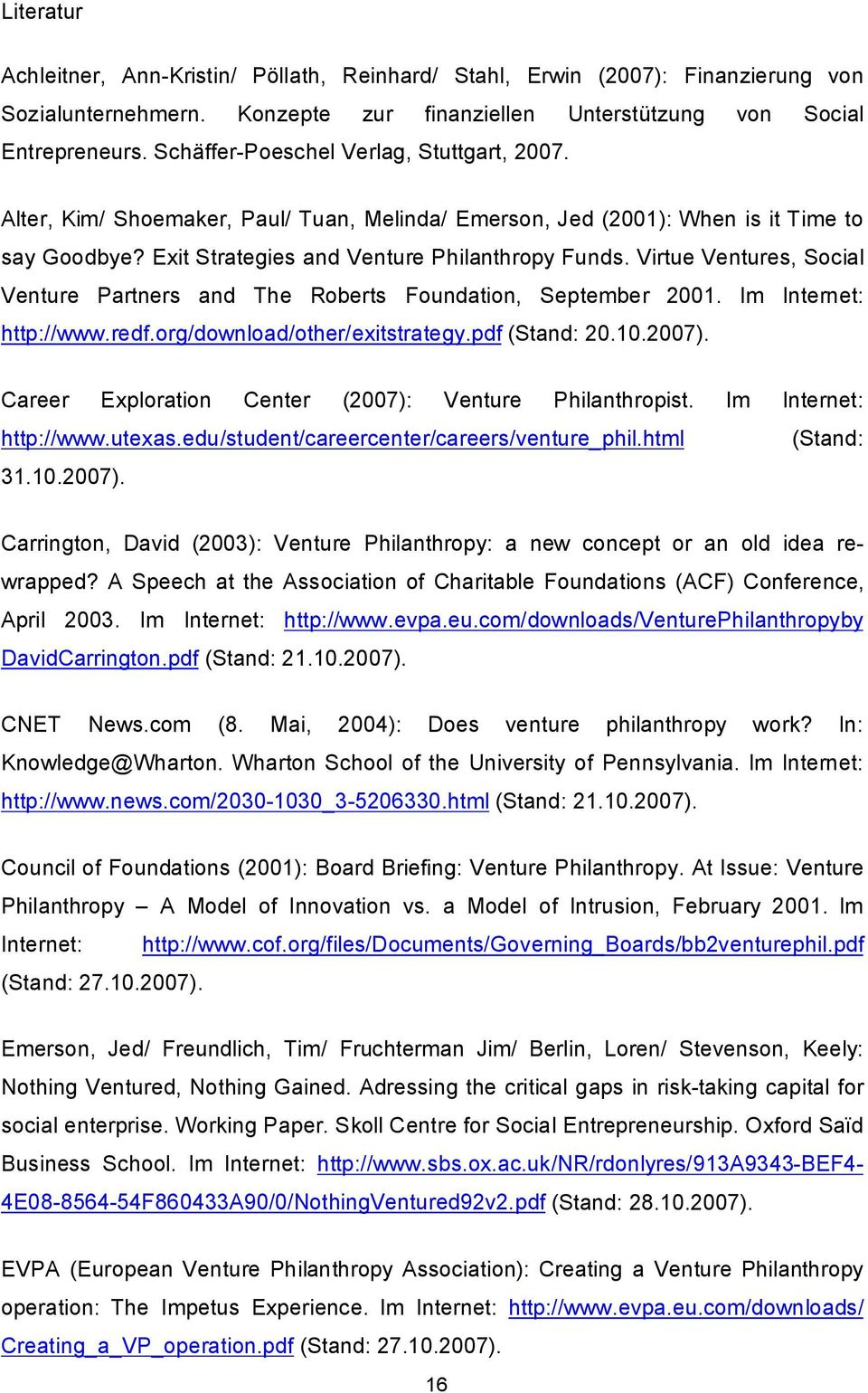 Virtue Ventures, Social Venture Partners and The Roberts Foundation, September 2001. Im Internet: http://www.redf.org/download/other/exitstrategy.pdf (Stand: 20.10.2007).