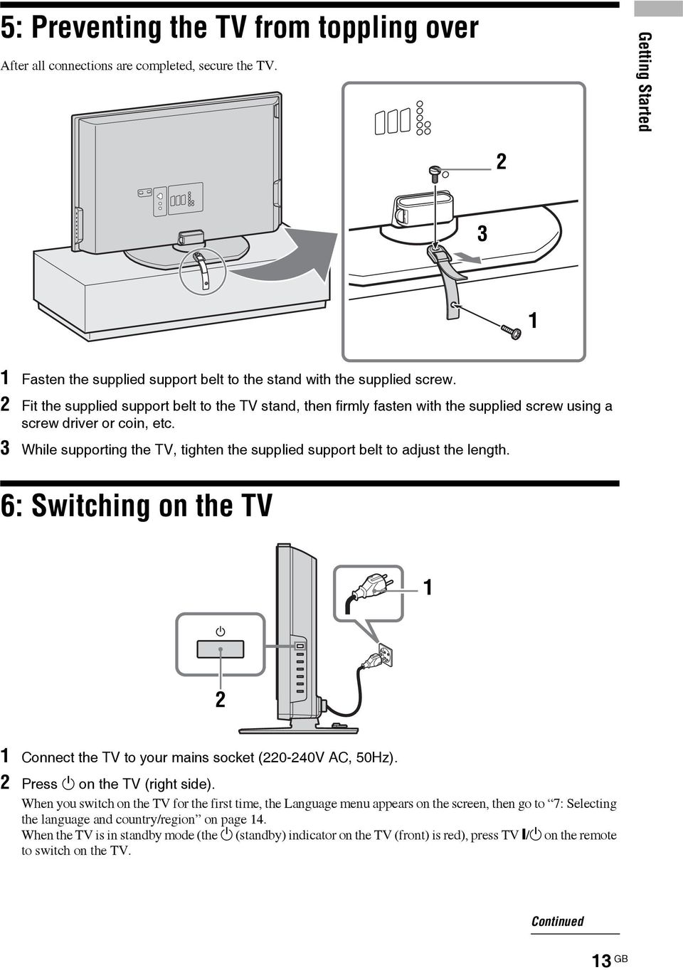 3 While supporting the TV, tighten the supplied support belt to adjust the length. 6: Switching on the TV 1 2 1 Connect the TV to your mains socket (220-240V AC, 50Hz).