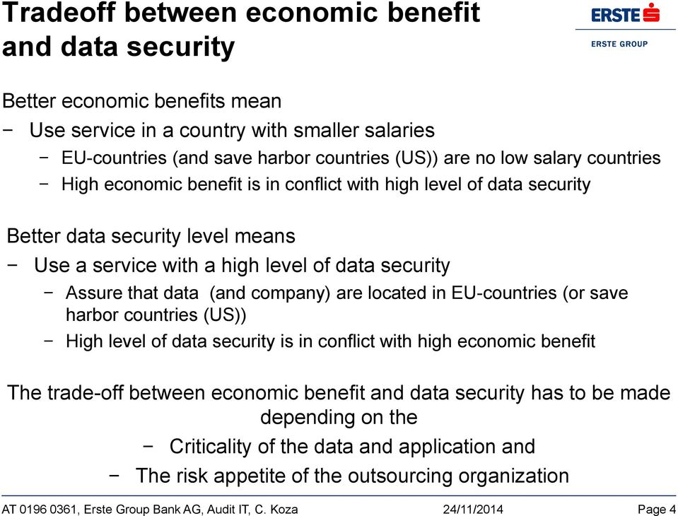 security Assure that data (and company) are located in EU-countries (or save harbor countries (US)) High level of data security is in conflict with high economic benefit The