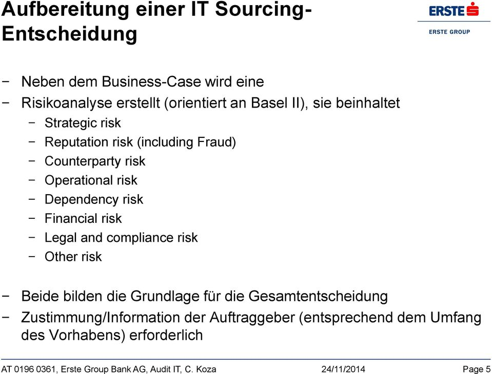 Operational risk Dependency risk Financial risk Legal and compliance risk Other risk Beide bilden die Grundlage