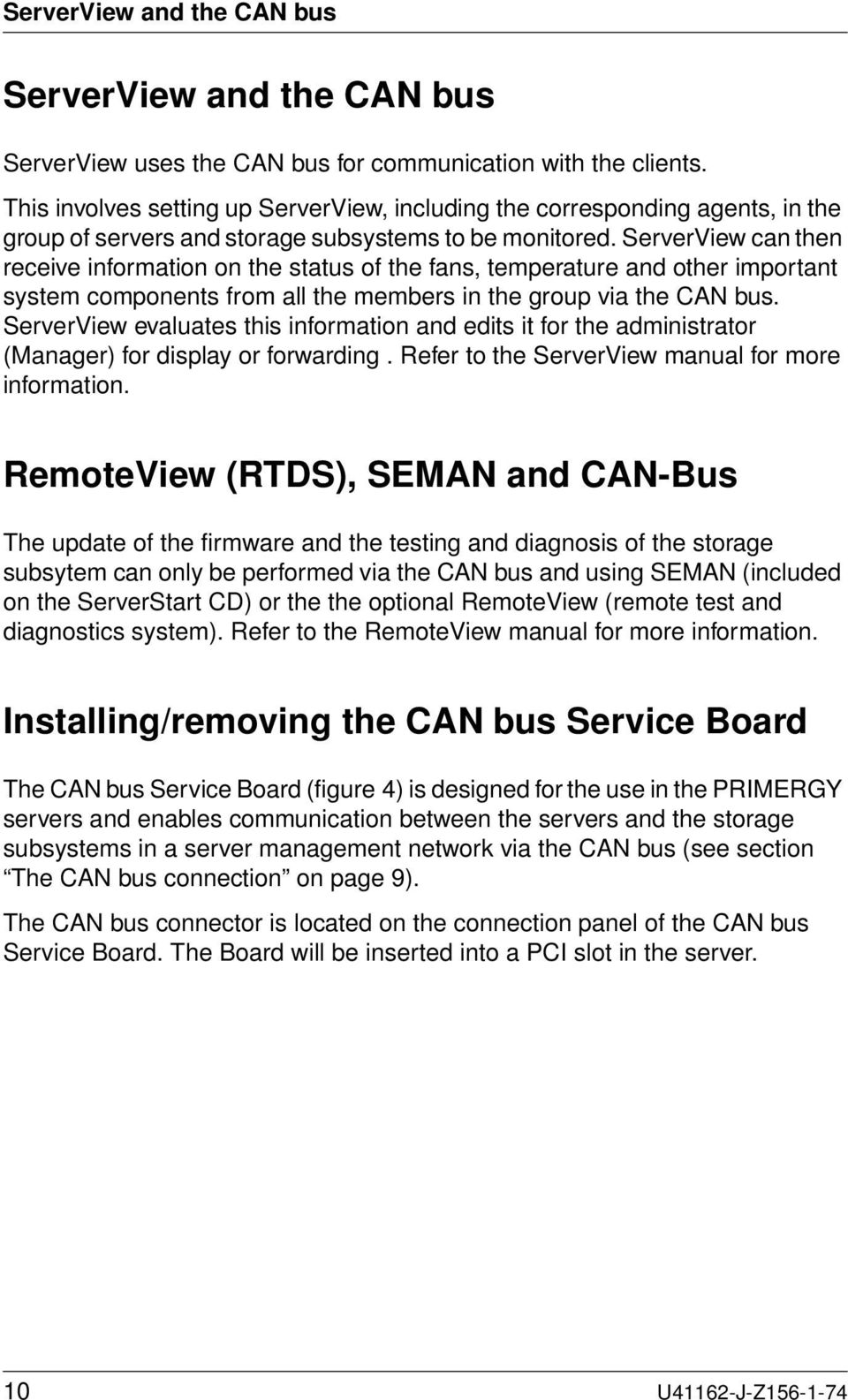 ServerView can then receive information on the status of the fans, temperature and other important system components from all the members in the group via the CAN bus.