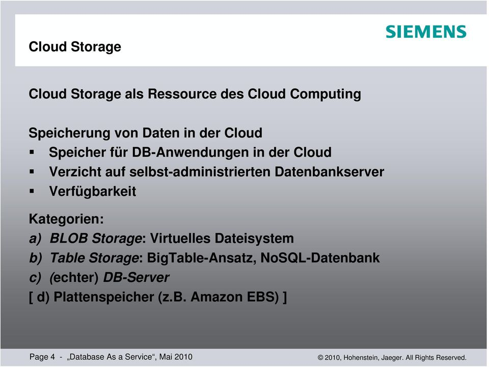 Verfügbarkeit Kategorien: a) BLOB Storage: Virtuelles Dateisystem b) Table Storage: BigTable-Ansatz,