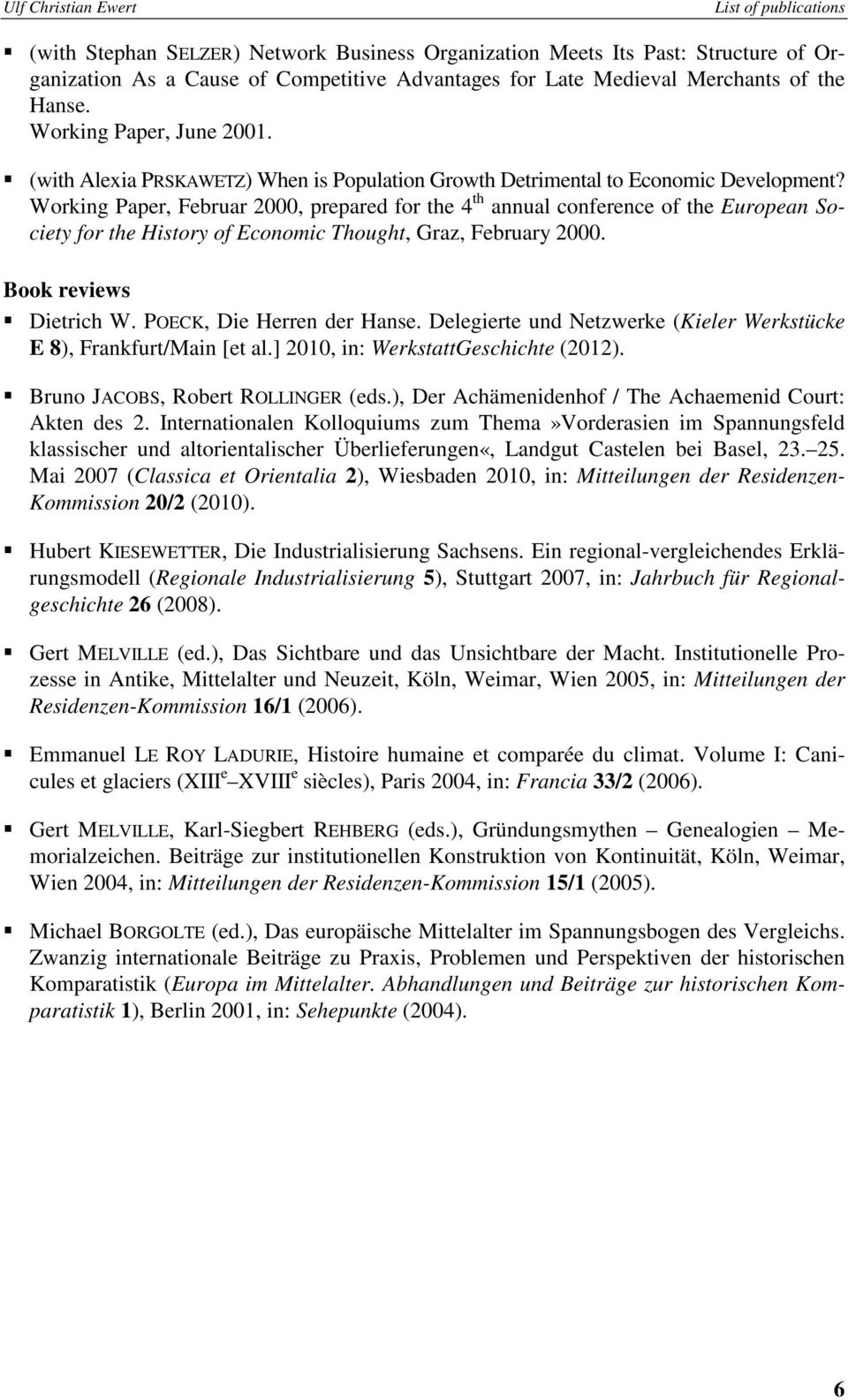 Working Paper, Februar 2000, prepared for the 4 th annual conference of the European Society for the History of Economic Thought, Graz, February 2000. Book reviews Dietrich W.