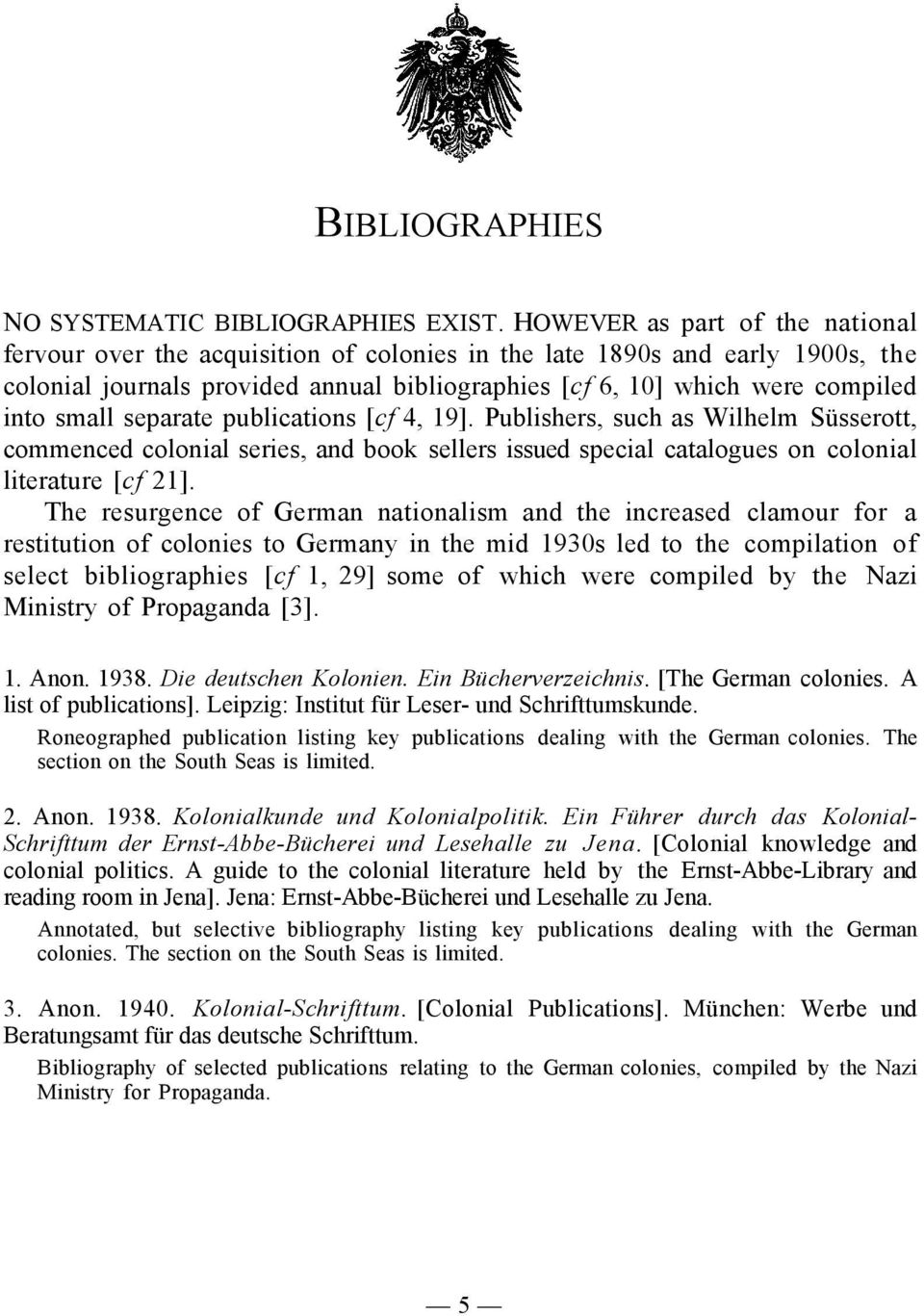 small separate publications [cf 4, 19]. Publishers, such as Wilhelm Süsserott, commenced colonial series, and book sellers issued special catalogues on colonial literature [cf 21].
