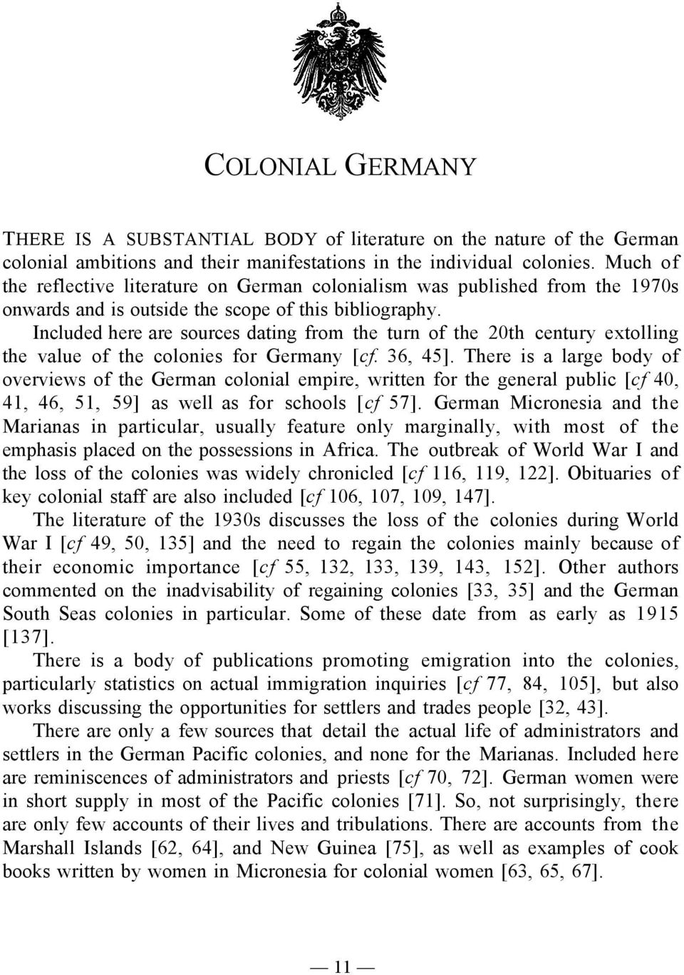 Included here are sources dating from the turn of the 20th century extolling the value of the colonies for Germany [cf. 36, 45].