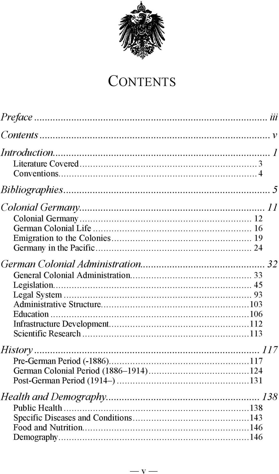 .. 45 Legal System... 93 Administrative Structure...103 Education...106 Infrastructure Development...112 Scientific Research...113 History... 117 Pre-German Period (-1886).