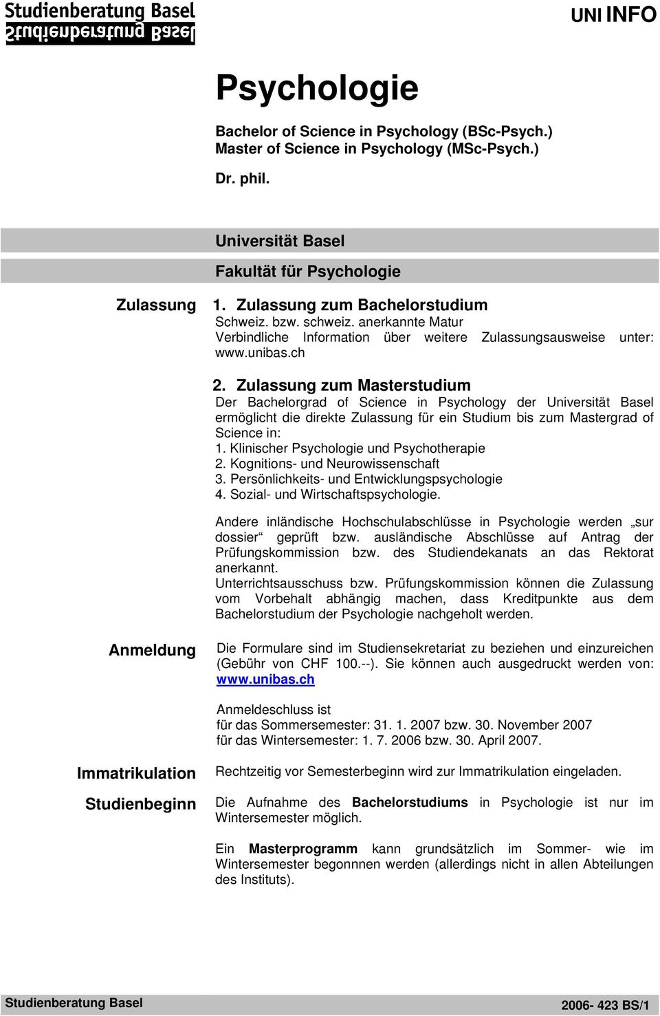Zulassung zum Masterstudium Der Bachelorgrad of Science in Psychology der Universität Basel ermöglicht die direkte Zulassung für ein Studium bis zum Mastergrad of Science in: 1.