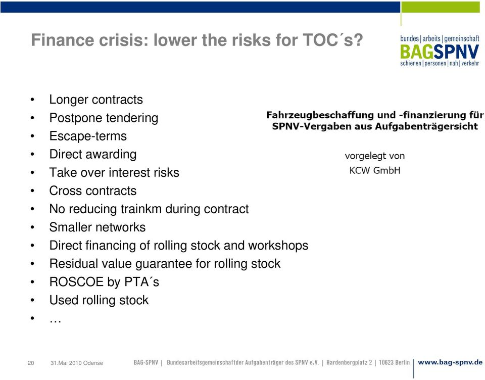 risks Cross contracts No reducing trainkm during contract Smaller networks Direct