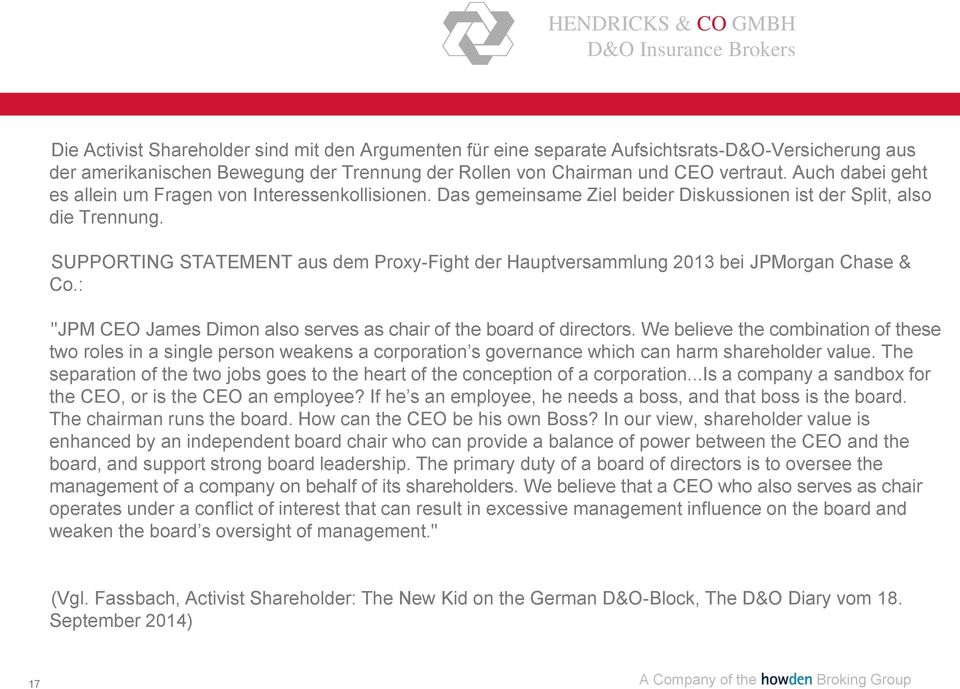 "SUPPORTING STATEMENT aus dem Proxy-Fight der Hauptversammlung 2013 bei JPMorgan Chase & Co.: ""JPM CEO James Dimon also serves as chair of the board of directors."