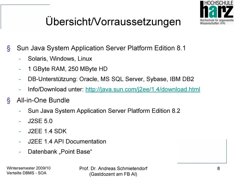 Sybase, IBM DB2 - Info/Download unter: http://java.sun.com/j2ee/1.4/download.