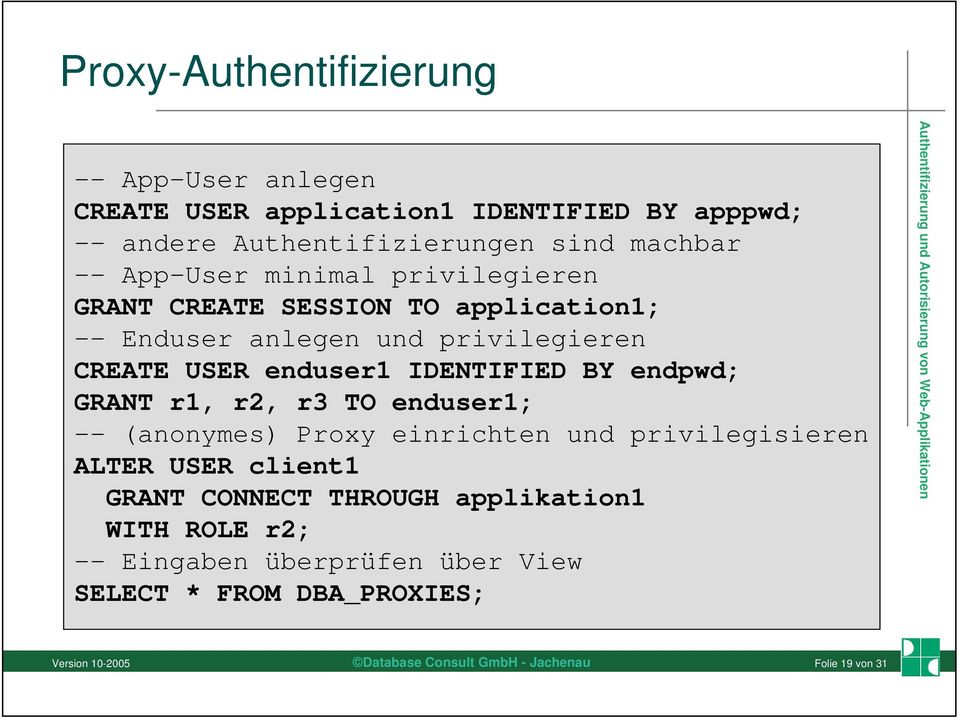 USER enduser1 IDENTIFIED BY endpwd; GRANT r1, r2, r3 TO enduser1; -- (anonymes) Proxy einrichten und privilegisieren ALTER USER
