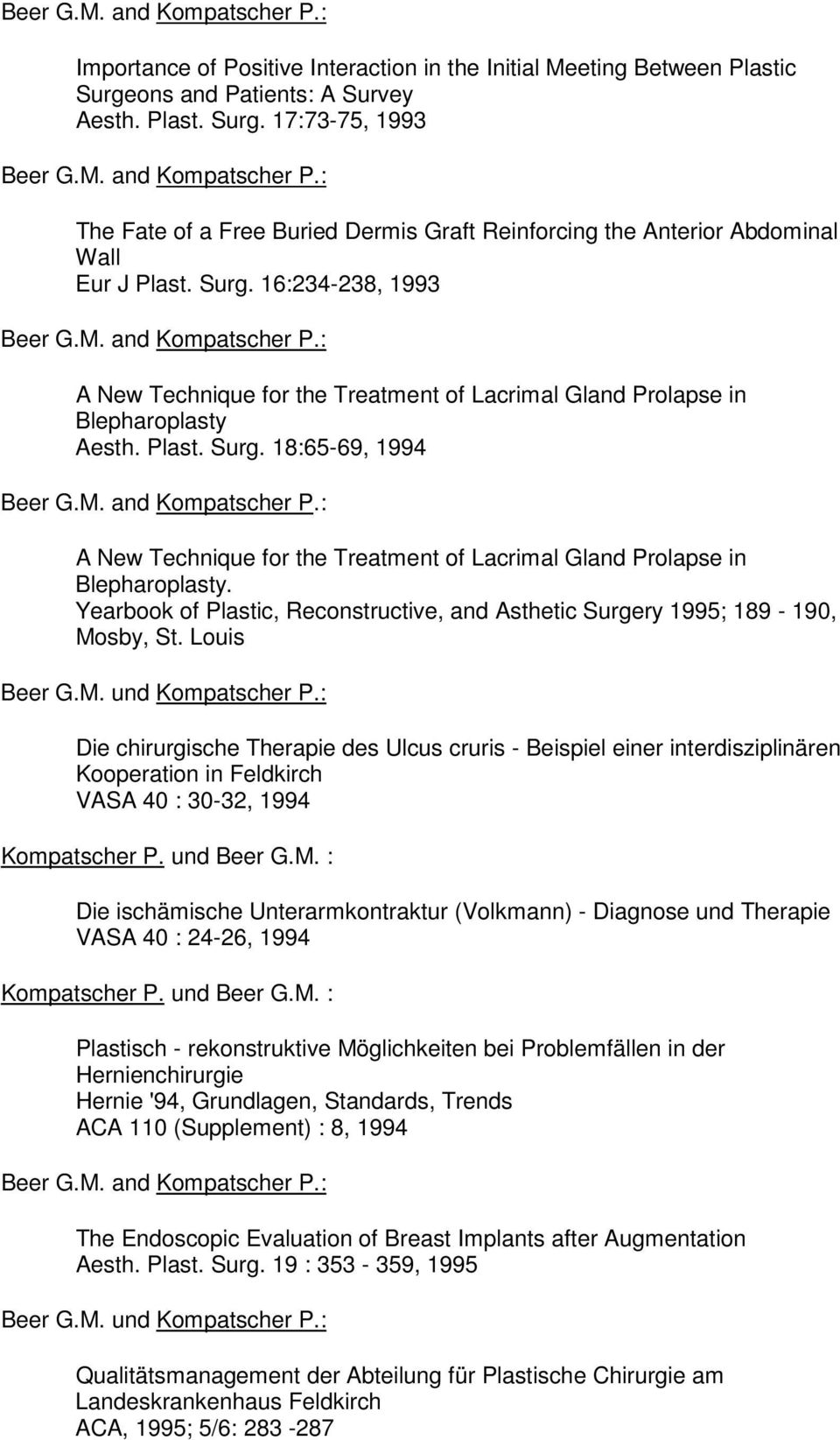 18:65-69, 1994 A New Technique for the Treatment of Lacrimal Gland Prolapse in Blepharoplasty. Yearbook of Plastic, Reconstructive, and Asthetic Surgery 1995; 189-190, Mosby, St. Louis Beer G.M. und Kompatscher P.