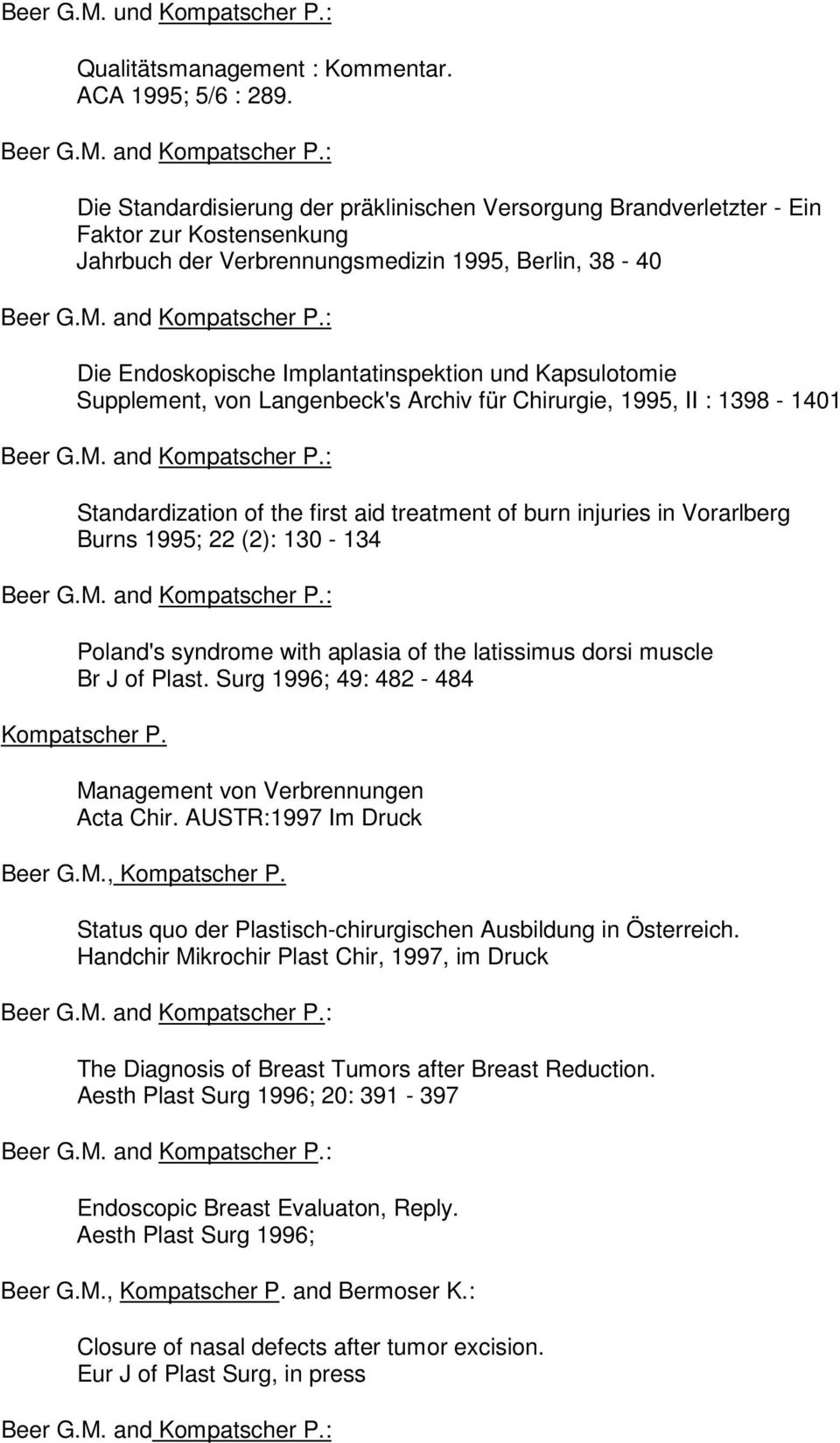 Kapsulotomie Supplement, von Langenbeck's Archiv für Chirurgie, 1995, II : 1398-1401 Standardization of the first aid treatment of burn injuries in Vorarlberg Burns 1995; 22 (2): 130-134 Poland's