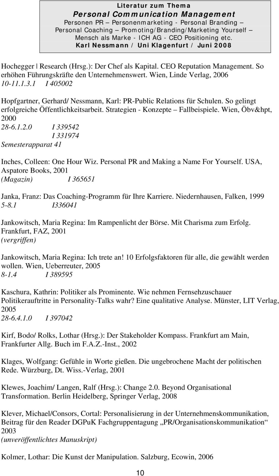 Personal PR and Making a Name For Yourself. USA, Aspatore Books, 2001 (Magazin) I 365651 Janka, Franz: Das Coaching-Programm für Ihre Karriere. Niedernhausen, Falken, 1999 5-8.