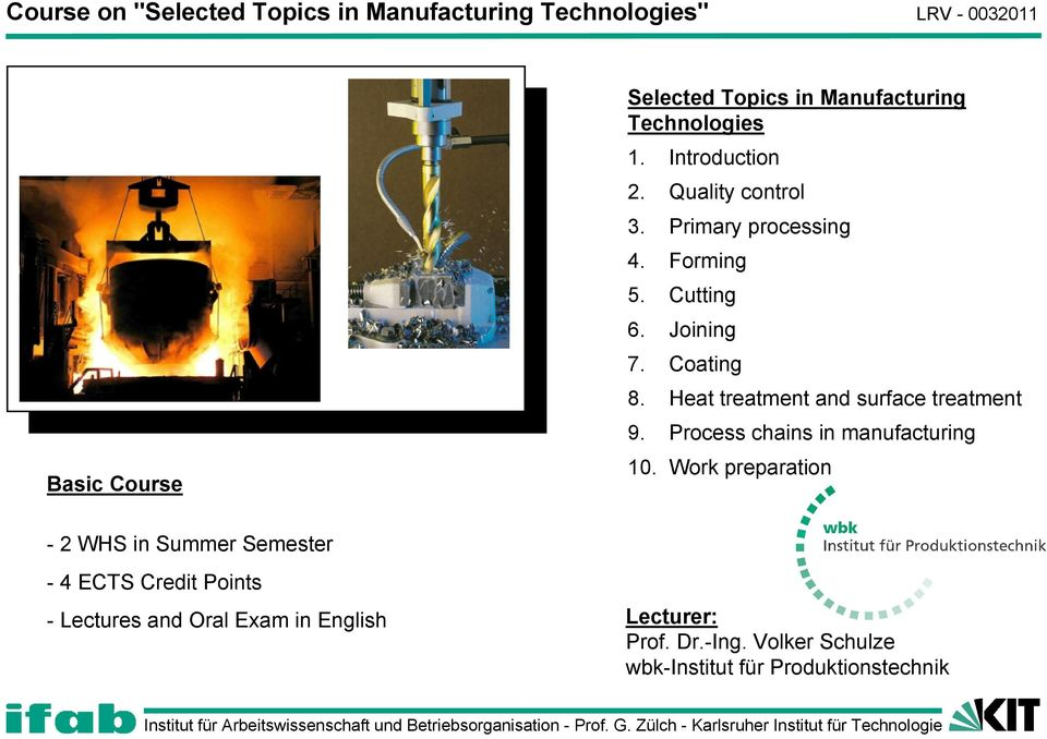 Heat treatment and surface treatment 9. Process chains in manufacturing 10.