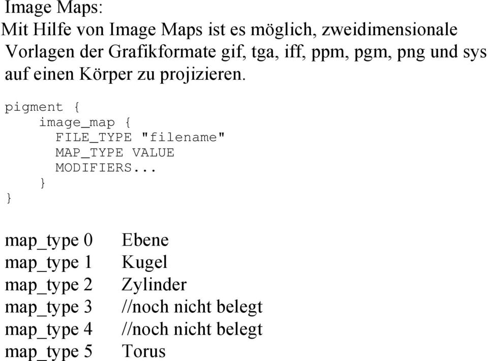 "pigment { image_map { FILE_TYPE ""filename"" MAP_TYPE VALUE MODIFIERS."