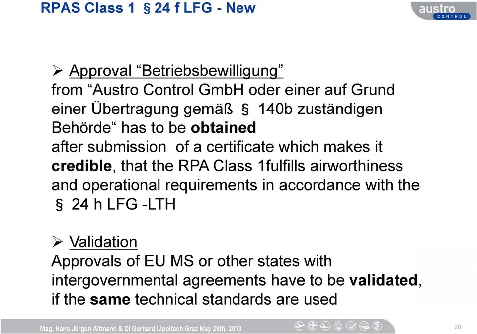 RPA Class 1fulfills airworthiness and operational requirements in accordance with the 24 h LFG -LTH Validation Approvals