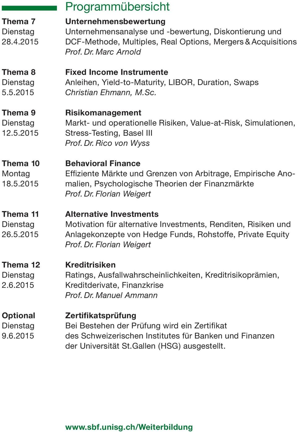 Thema 9 Risikomanagement Dienstag Markt- und operationelle Risiken, Value-at-Risk, Simulationen, 12.5.2015 Stress-Testing, Basel III Prof. Dr.