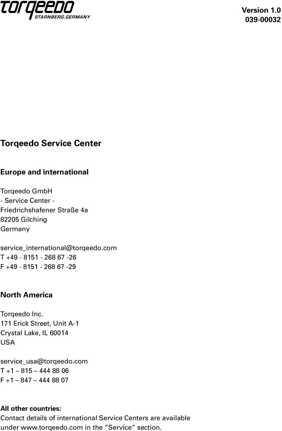Gilching Germany service_international@torqeedo.com T +49-8151 - 268 67-26 F +49-8151 - 268 67-29 North America Torqeedo Inc.